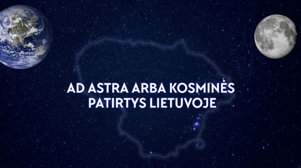 Ad astra arba kosminės patirtys Lietuvoje