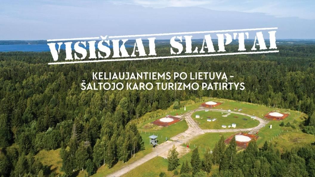 VISIŠKAI SLAPTAI. Keliaujantiems po Lietuvą - Šaltojo karo turizmo patirtys